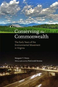 Conserving the Commonwealth: The Early Years of the Environmental Movement in Virginia [Hardcover]